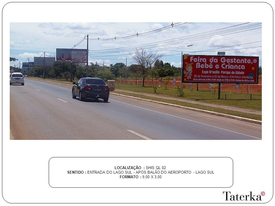 SENTIDO : ENTRADA DO LAGO SUL - APÓS BALÃO DO AEROPORTO - LAGO SUL