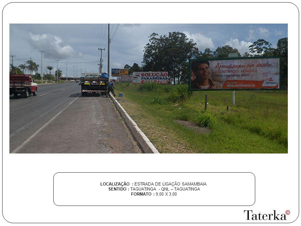 LOCALIZAÇÃO : ESTRADA DE LIGAÇÃO SAMAMBAIA