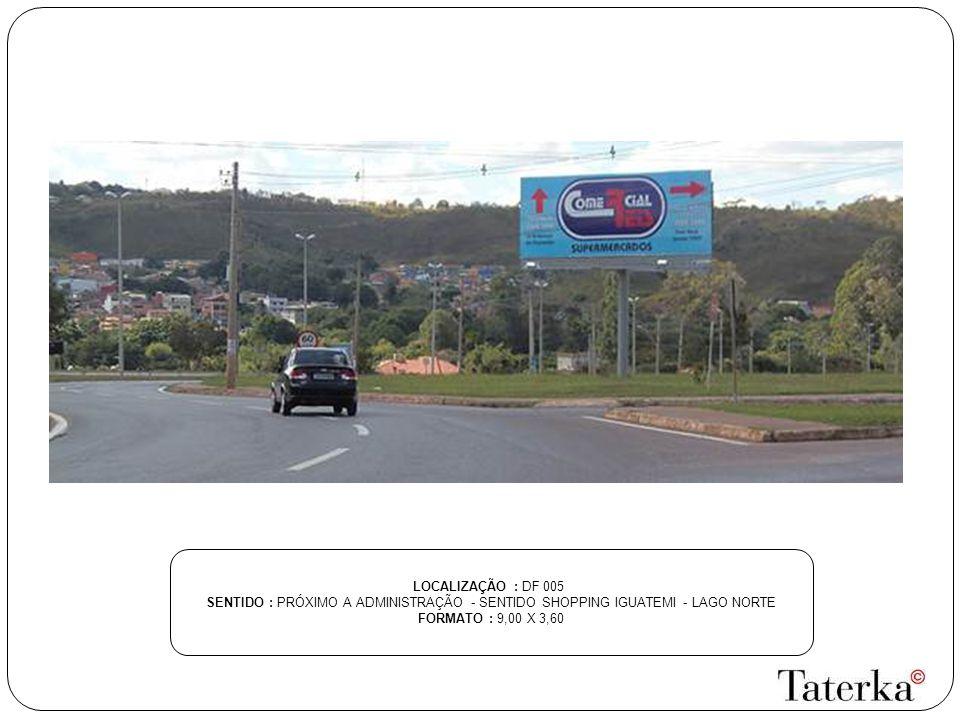 LOCALIZAÇÃO : DF 005 SENTIDO : PRÓXIMO A ADMINISTRAÇÃO - SENTIDO SHOPPING IGUATEMI - LAGO NORTE.