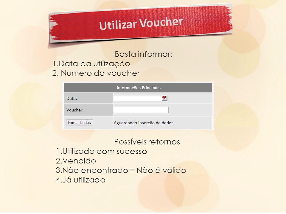 Utilizar Voucher Basta informar: 1.Data da utilização