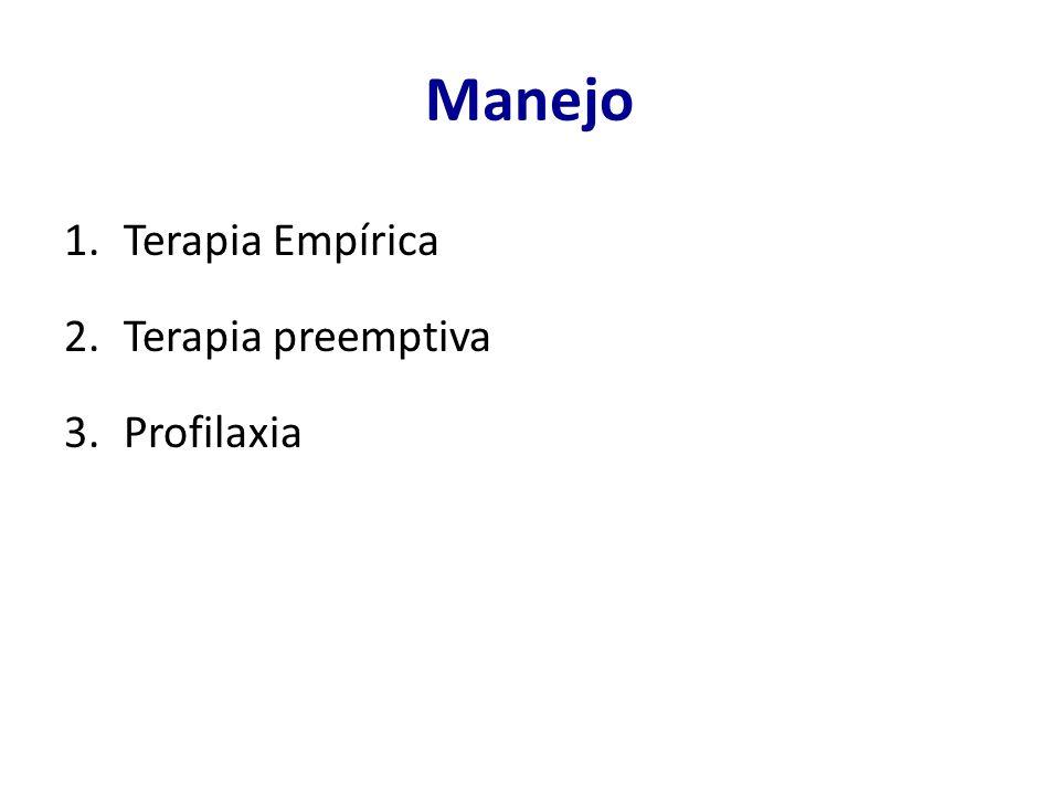 Manejo Terapia Empírica Terapia preemptiva Profilaxia