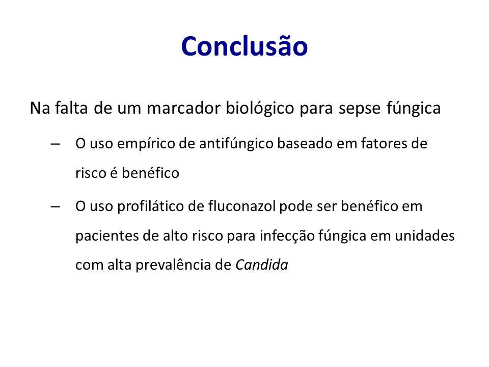 Conclusão Na falta de um marcador biológico para sepse fúngica
