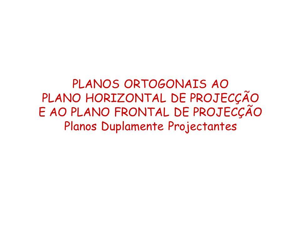 PLANO HORIZONTAL DE PROJECÇÃO E AO PLANO FRONTAL DE PROJECÇÃO
