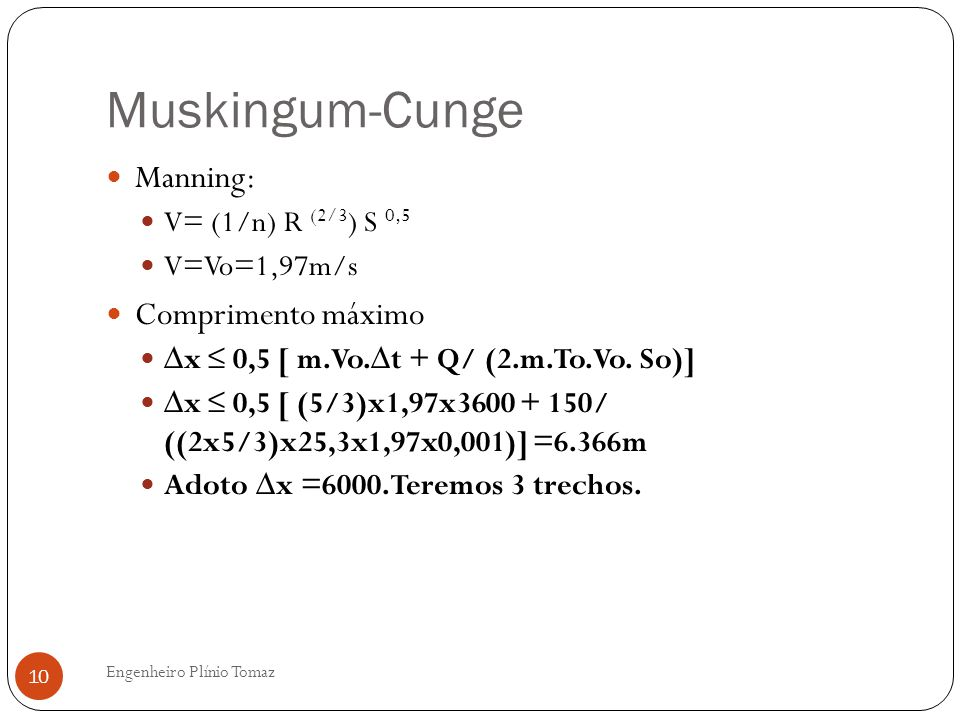 Muskingum-Cunge Manning: Comprimento máximo V= (1/n) R (2/3) S 0,5