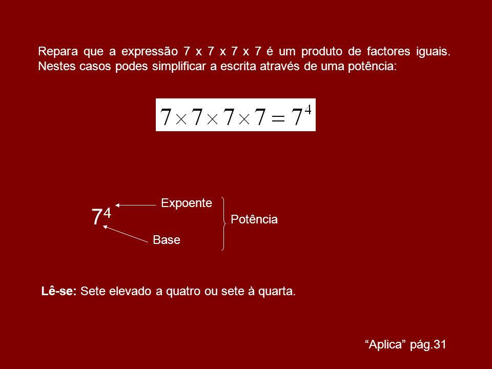 Repara que a expressão 7 x 7 x 7 x 7 é um produto de factores iguais