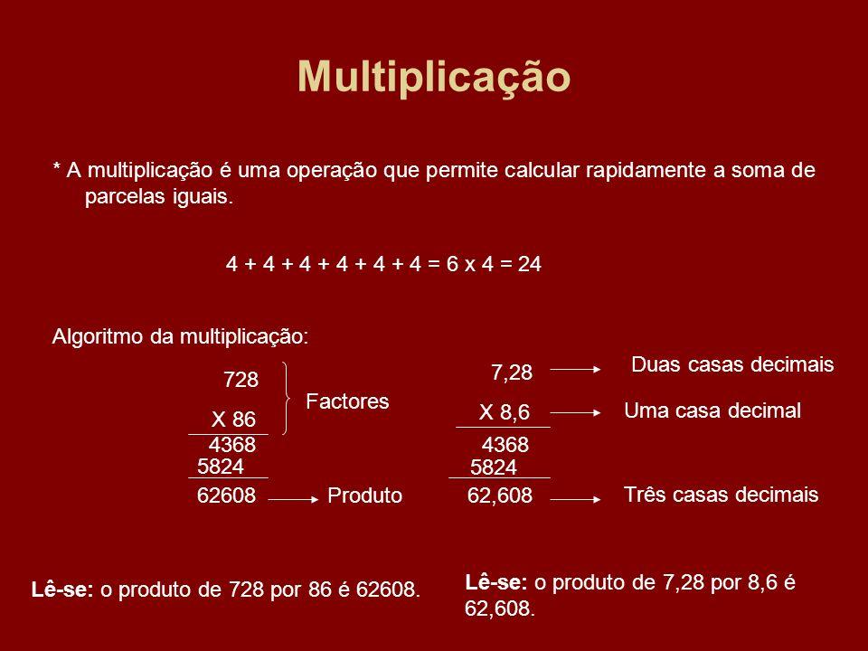 Multiplicação* A multiplicação é uma operação que permite calcular rapidamente a soma de parcelas iguais.