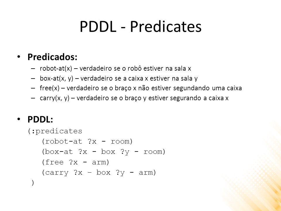 PDDL - Predicates Predicados: PDDL: (:predicates (robot-at x - room)