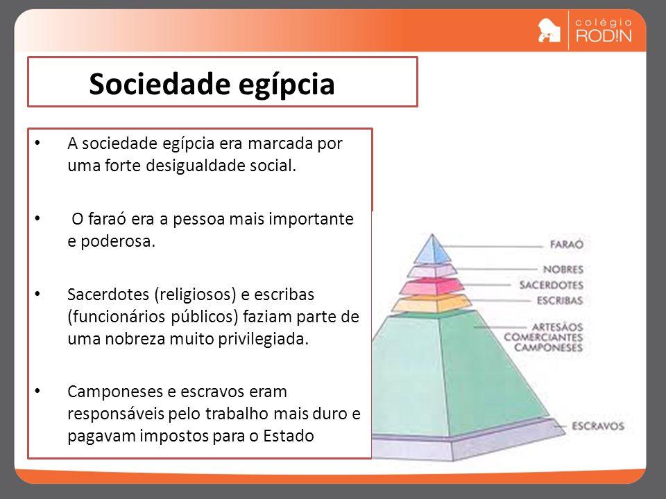 Sociedade egípcia A sociedade egípcia era marcada por uma forte desigualdade social. O faraó era a pessoa mais importante e poderosa.