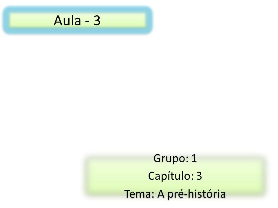 Grupo: 1 Capítulo: 3 Tema: A pré-história