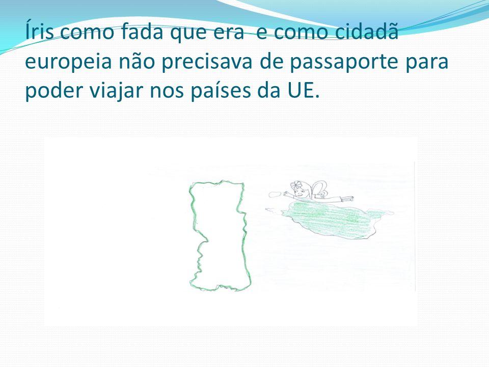 Íris como fada que era e como cidadã europeia não precisava de passaporte para poder viajar nos países da UE.