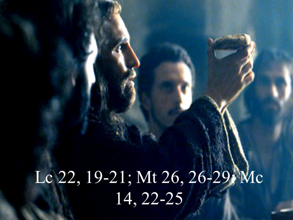 Lc 22, 19-21; Mt 26, 26-29; Mc 14, 22-25