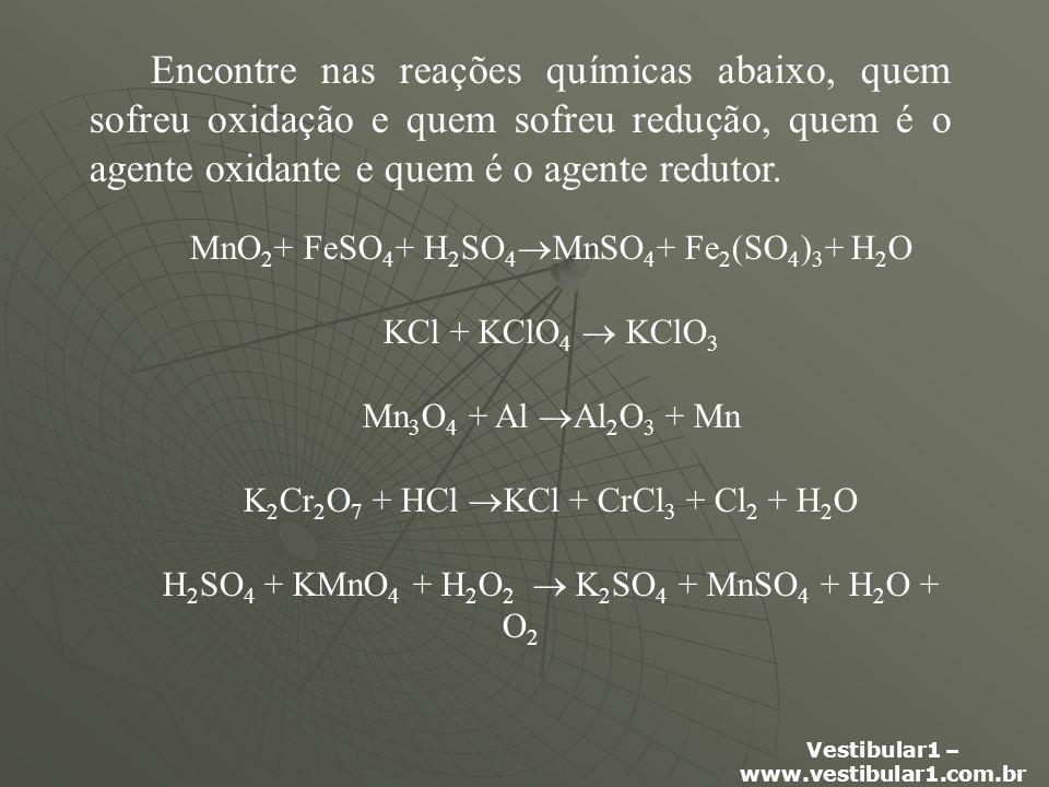 Encontre nas reações químicas abaixo, quem sofreu oxidação e quem sofreu redução, quem é o agente oxidante e quem é o agente redutor.
