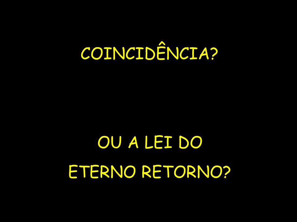 COINCIDÊNCIA OU A LEI DO ETERNO RETORNO