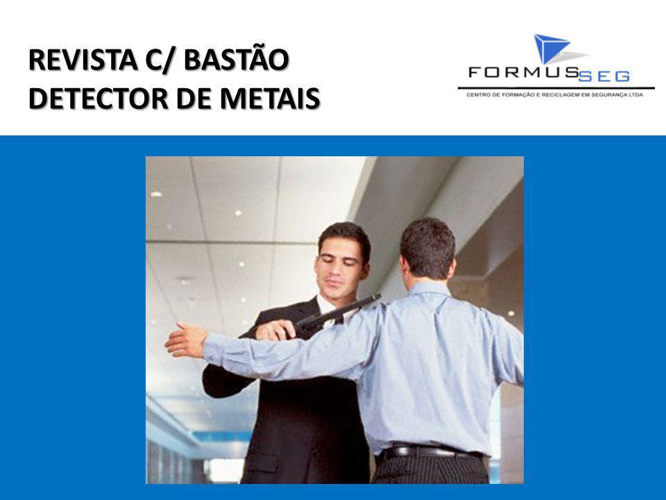 REVISTA C/ BASTÃO DETECTOR DE METAIS