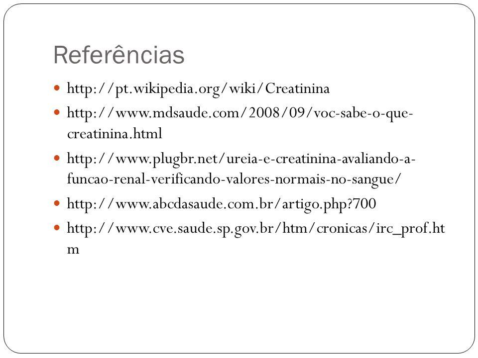 Referências http://pt.wikipedia.org/wiki/Creatinina