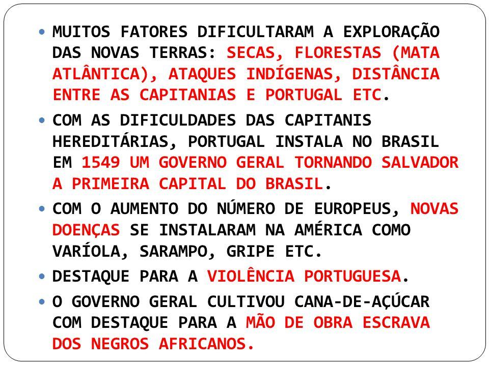 MUITOS FATORES DIFICULTARAM A EXPLORAÇÃO DAS NOVAS TERRAS: SECAS, FLORESTAS (MATA ATLÂNTICA), ATAQUES INDÍGENAS, DISTÂNCIA ENTRE AS CAPITANIAS E PORTUGAL ETC.
