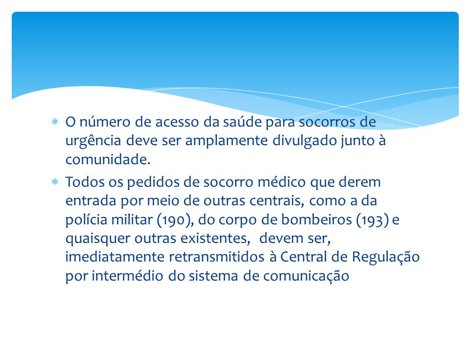 O número de acesso da saúde para socorros de urgência deve ser amplamente divulgado junto à comunidade.