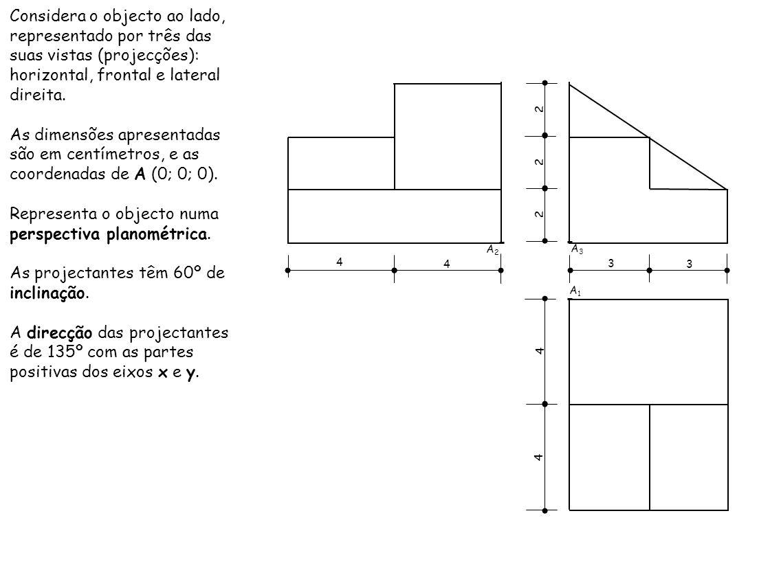 Representa o objecto numa perspectiva planométrica.