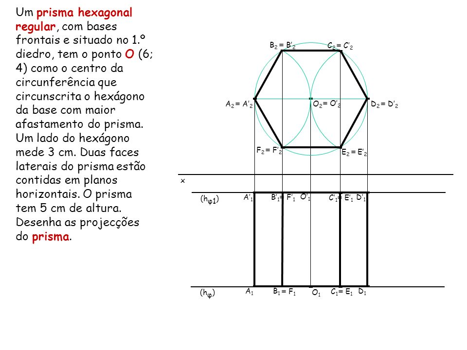 Um prisma hexagonal regular, com bases frontais e situado no 1
