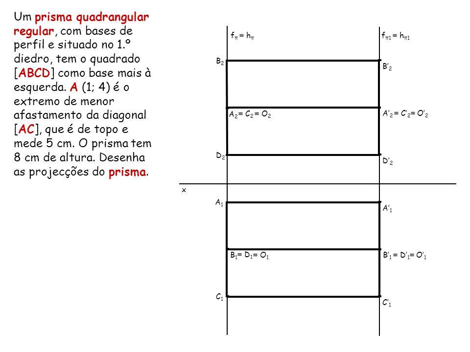 Um prisma quadrangular regular, com bases de perfil e situado no 1