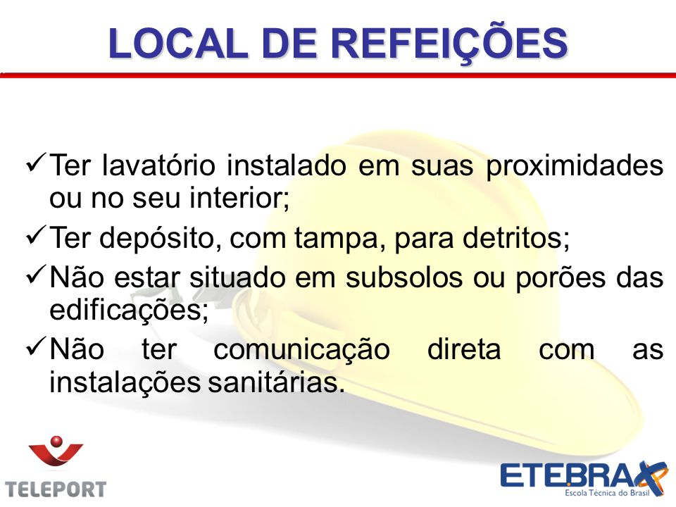 LOCAL DE REFEIÇÕES Ter lavatório instalado em suas proximidades ou no seu interior; Ter depósito, com tampa, para detritos;
