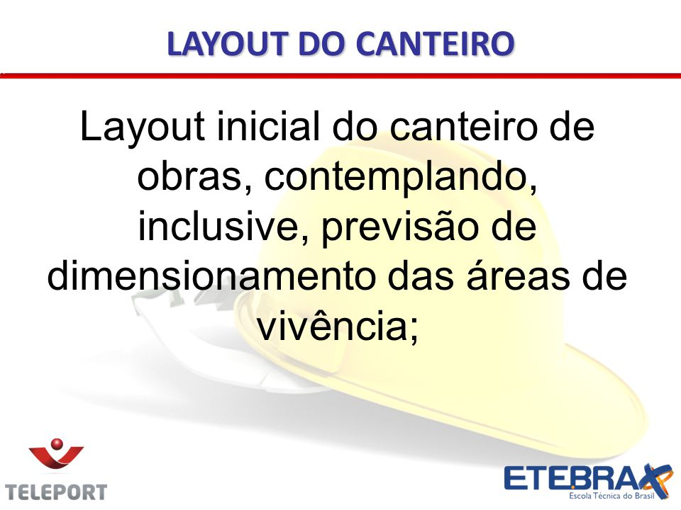 LAYOUT DO CANTEIRO Layout inicial do canteiro de obras, contemplando, inclusive, previsão de dimensionamento das áreas de vivência;