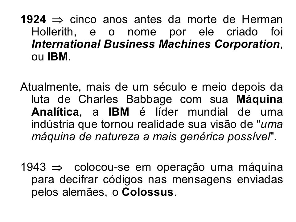 1924  cinco anos antes da morte de Herman Hollerith, e o nome por ele criado foi International Business Machines Corporation, ou IBM.