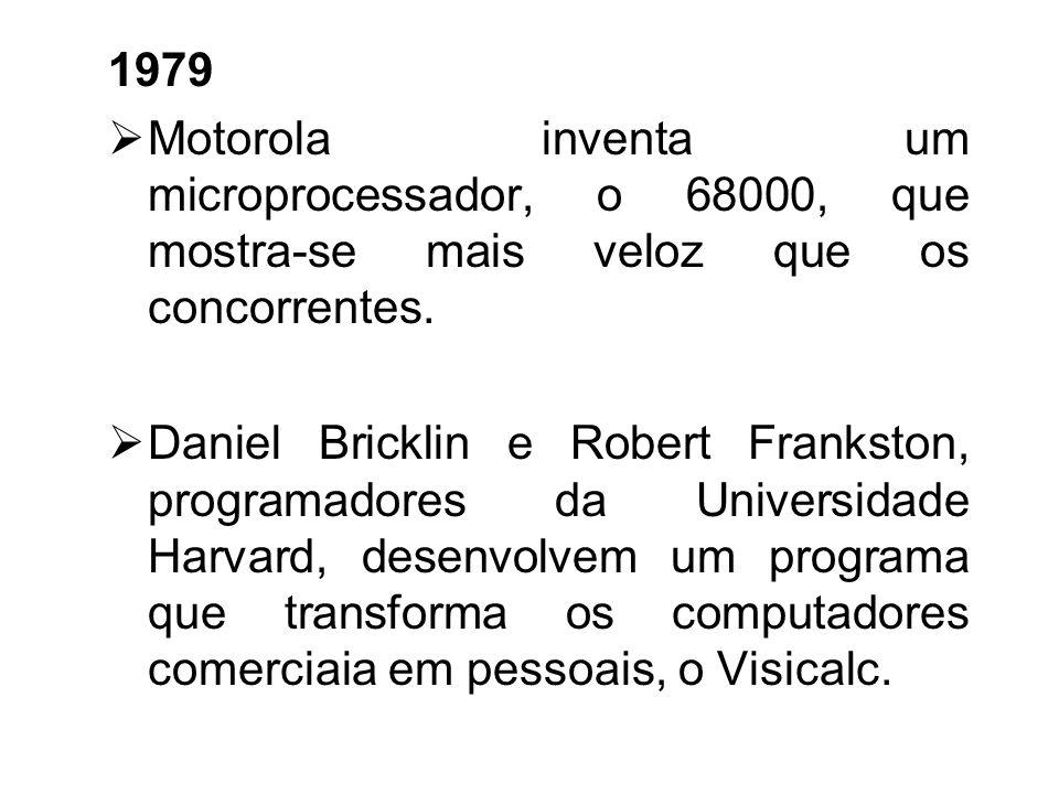 1979Motorola inventa um microprocessador, o 68000, que mostra-se mais veloz que os concorrentes.