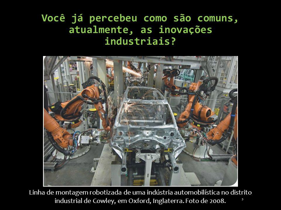 Você já percebeu como são comuns, atualmente, as inovações industriais