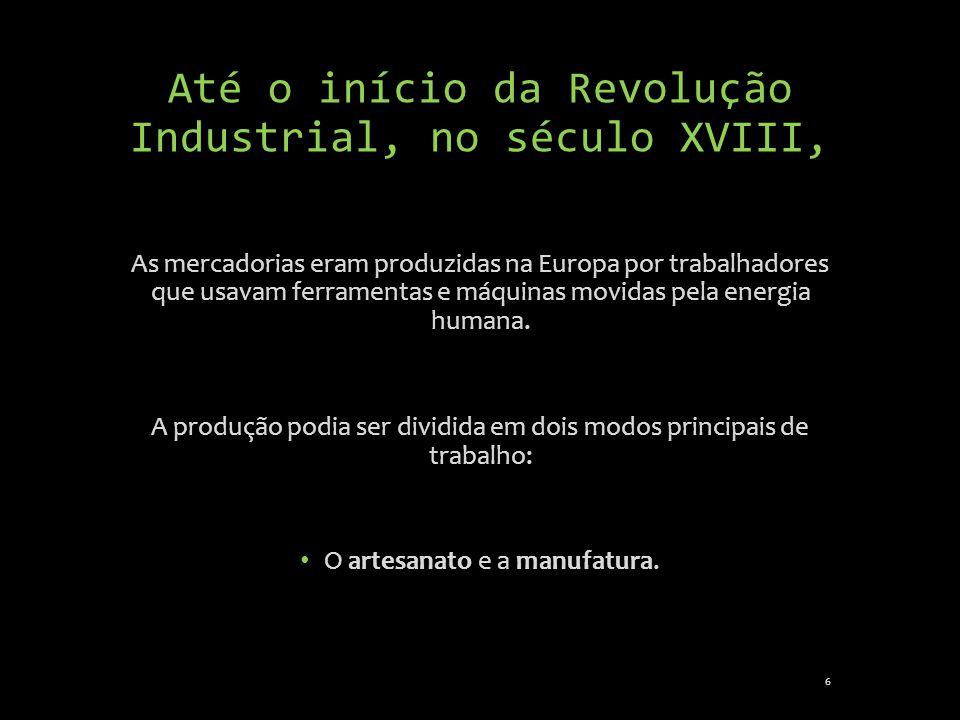 Até o início da Revolução Industrial, no século XVIII,
