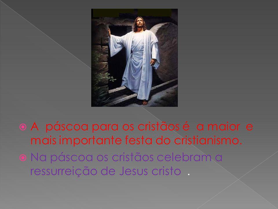 A páscoa para os cristãos é a maior e mais importante festa do cristianismo.