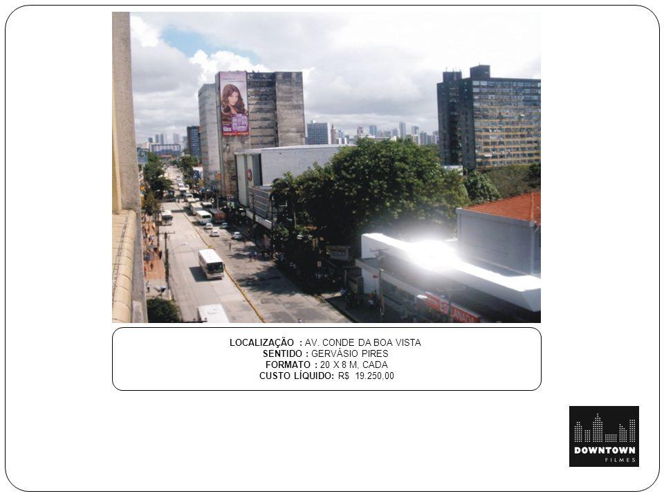 LOCALIZAÇÃO : AV. CONDE DA BOA VISTA SENTIDO : GERVÁSIO PIRES