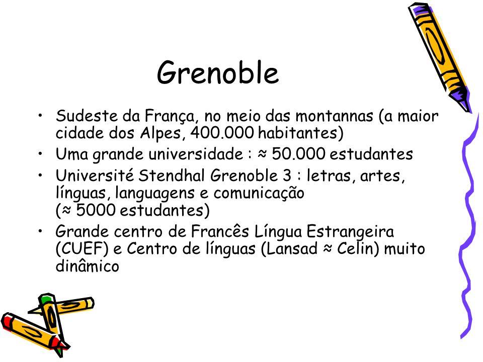 GrenobleSudeste da França, no meio das montannas (a maior cidade dos Alpes, 400.000 habitantes) Uma grande universidade : ≈ 50.000 estudantes.