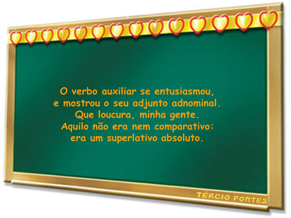 O verbo auxiliar se entusiasmou, e mostrou o seu adjunto adnominal.