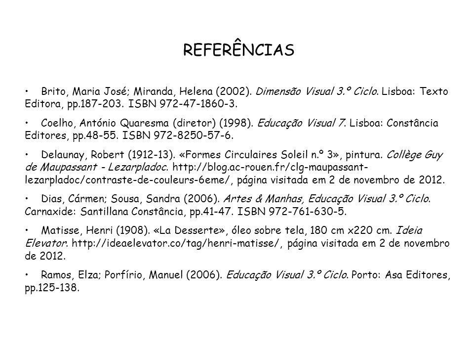 REFERÊNCIAS Brito, Maria José; Miranda, Helena (2002). Dimensão Visual 3.º Ciclo. Lisboa: Texto Editora, pp.187-203. ISBN 972-47-1860-3.