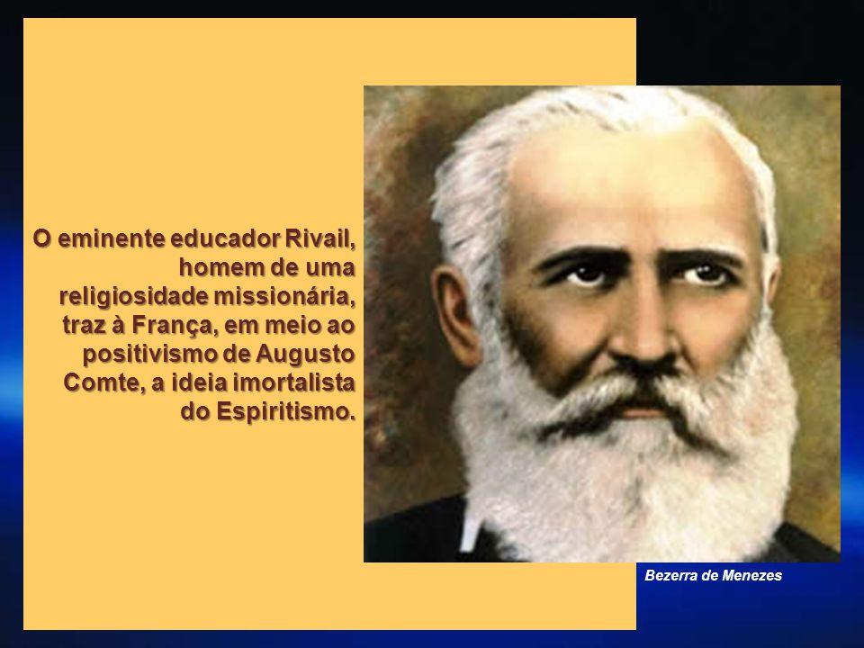 O eminente educador Rivail, homem de uma religiosidade missionária, traz à França, em meio ao positivismo de Augusto Comte, a ideia imortalista do Espiritismo.