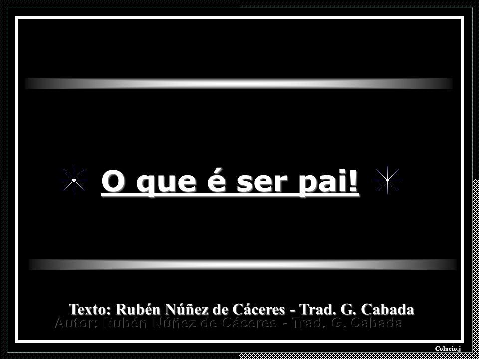 O que é ser pai! Texto: Rubén Núñez de Cáceres - Trad. G. Cabada