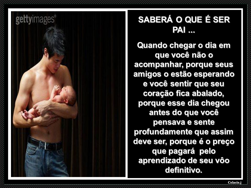 SABERÁ O QUE É SER PAI ...