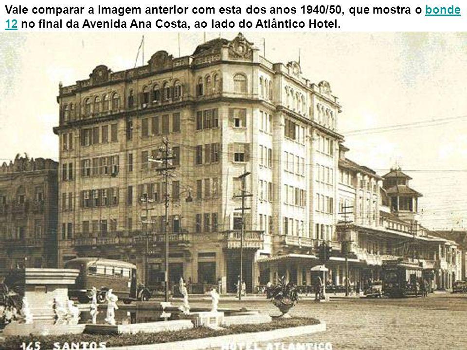 Vale comparar a imagem anterior com esta dos anos 1940/50, que mostra o bonde 12 no final da Avenida Ana Costa, ao lado do Atlântico Hotel.