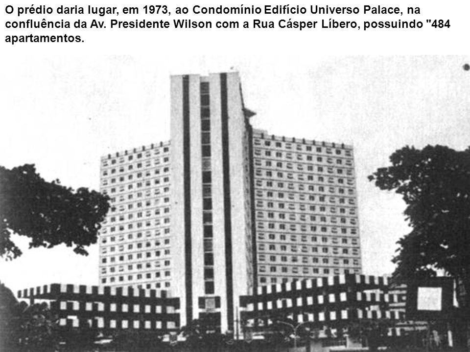 O prédio daria lugar, em 1973, ao Condomínio Edifício Universo Palace, na confluência da Av.