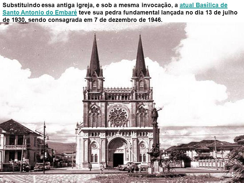Substituindo essa antiga igreja, e sob a mesma invocação, a atual Basílica de Santo Antonio do Embaré teve sua pedra fundamental lançada no dia 13 de julho de 1930, sendo consagrada em 7 de dezembro de 1946.