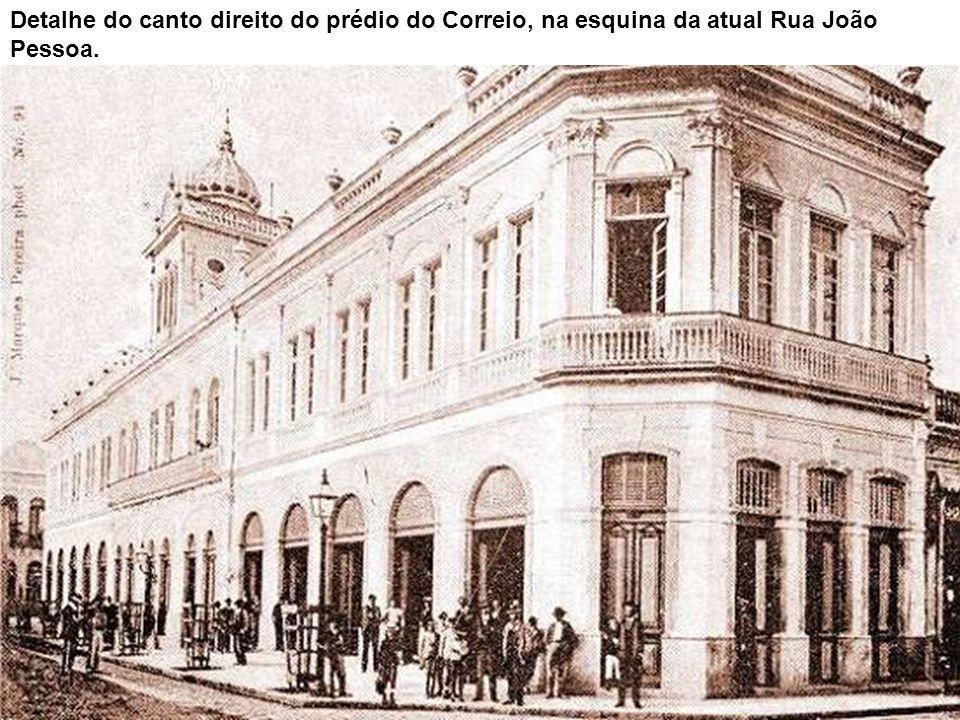 Detalhe do canto direito do prédio do Correio, na esquina da atual Rua João Pessoa.