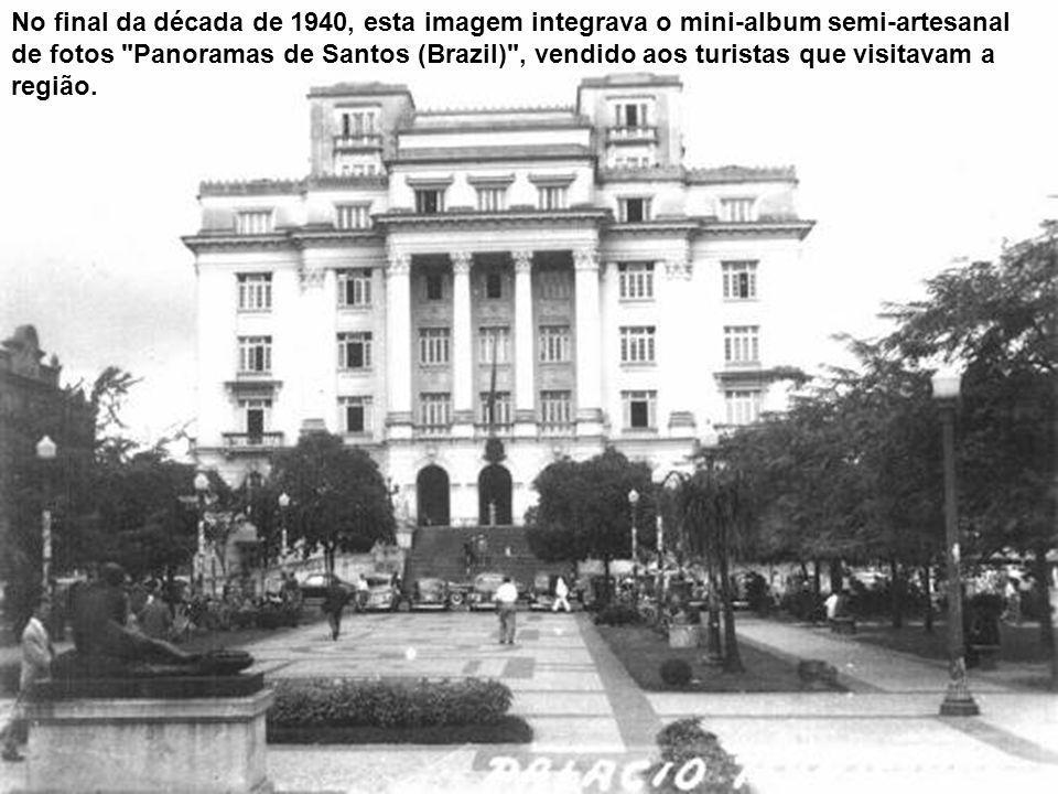 No final da década de 1940, esta imagem integrava o mini-album semi-artesanal de fotos Panoramas de Santos (Brazil) , vendido aos turistas que visitavam a região.