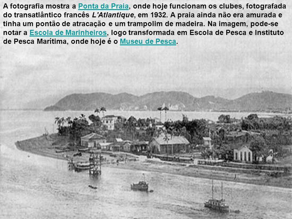 A fotografia mostra a Ponta da Praia, onde hoje funcionam os clubes, fotografada do transatlântico francês L Atlantique, em 1932.