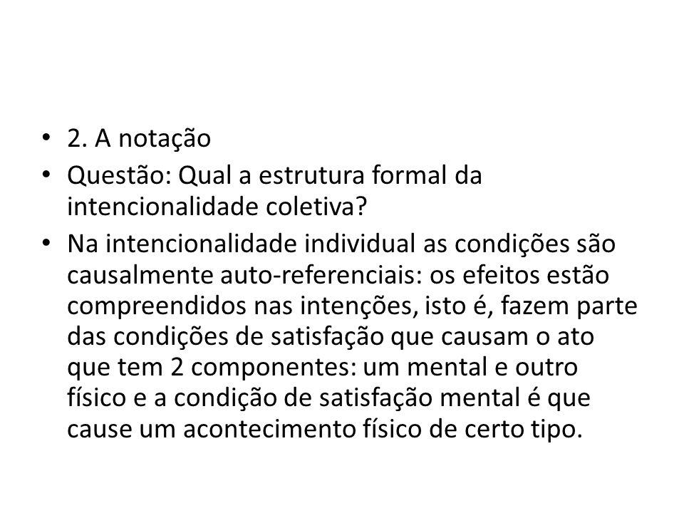 2. A notação Questão: Qual a estrutura formal da intencionalidade coletiva