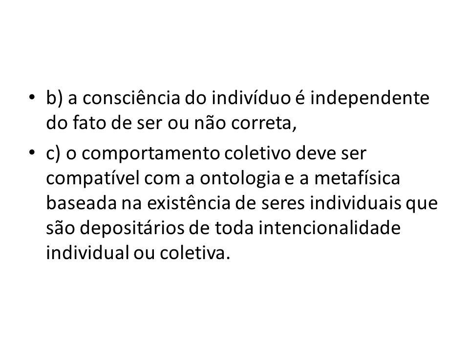 b) a consciência do indivíduo é independente do fato de ser ou não correta,