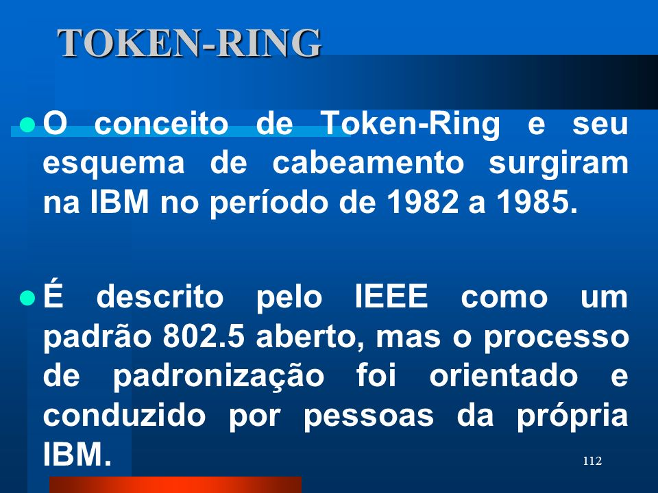 TOKEN-RINGO conceito de Token-Ring e seu esquema de cabeamento surgiram na IBM no período de 1982 a 1985.