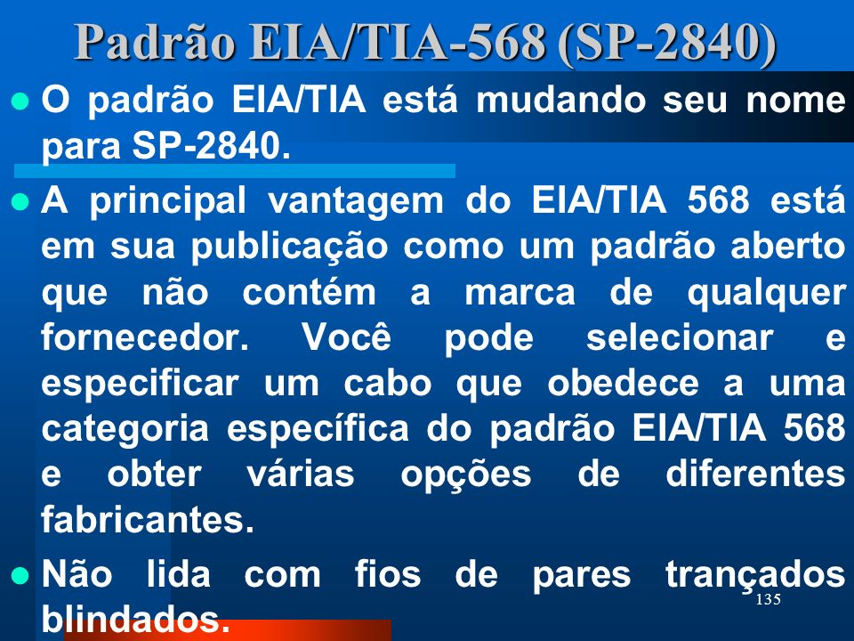 Padrão EIA/TIA-568 (SP-2840)O padrão EIA/TIA está mudando seu nome para SP-2840.