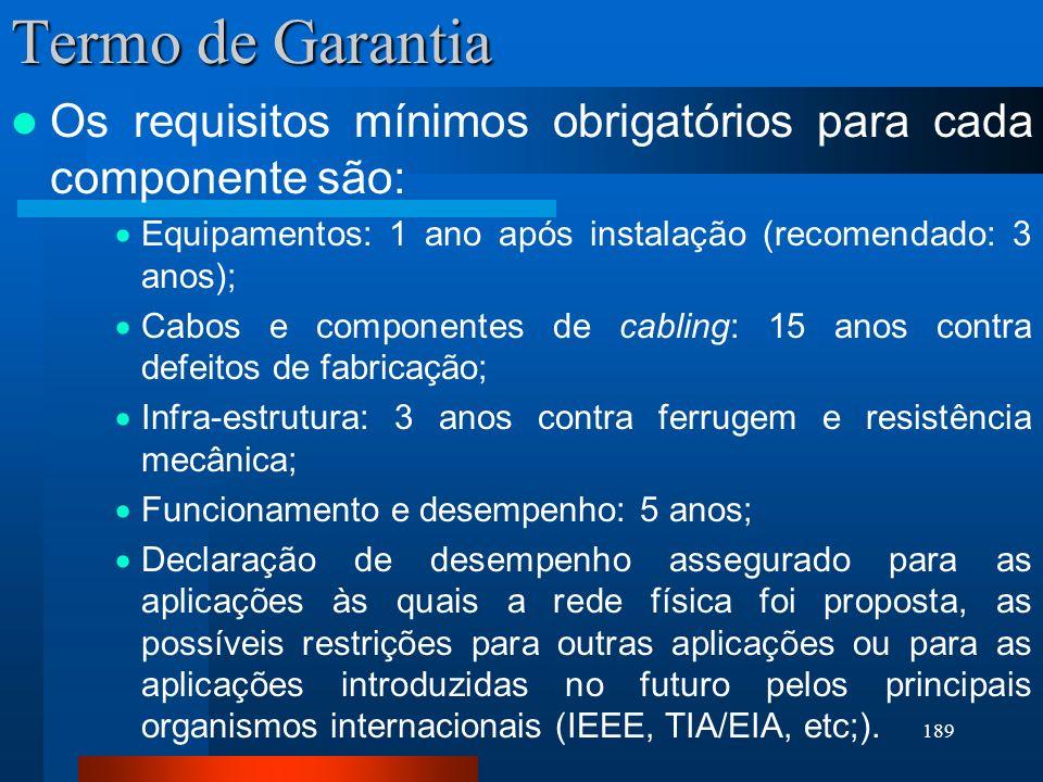 Termo de GarantiaOs requisitos mínimos obrigatórios para cada componente são: Equipamentos: 1 ano após instalação (recomendado: 3 anos);