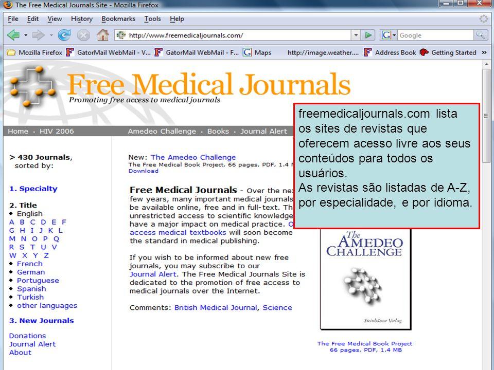 FreeMedicalJournals.comfreemedicaljournals.com lista os sites de revistas que oferecem acesso livre aos seus conteúdos para todos os usuários.